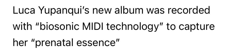 "Luca Yupanqui's new album was recorded with ""biosonic MIDI technology"" to capture her ""prenatal essence"""
